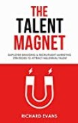 The Talent Magnet - Employer Branding & Recruitment Marketing Strategies to Attract Millennial Talent. (English Edition)