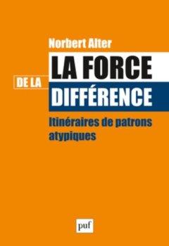 Livres Couvertures de La force de la différence : Itinéraires de patrons atypiques