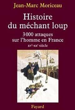 Histoire Du Méchant Loup : 3 000 Attaques Sur L'homme En France (XVe XXe Siècle)