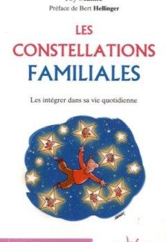 Livres Couvertures de Les constellations familiales : Les intégrer dans sa vie quotidienne