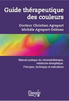 Livres Couvertures de Guide thérapeutique des couleurs : Manuel pratique de chromothérapie, médecine énergétique, principes, techniques et indications