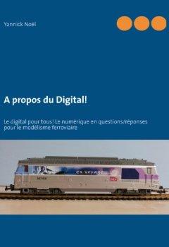 Livres Couvertures de A propos du Digital!: Le digital pour tous! Le numérique en questions/réponses pour le modélisme ferroviaire