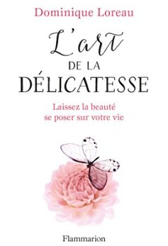 Livres Couvertures de L'art de la délicatesse: Laissez la beauté se poser sur votre vie