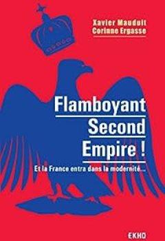 Livres Couvertures de Flamboyant Second Empire ! Et la France entra dans la modernité...