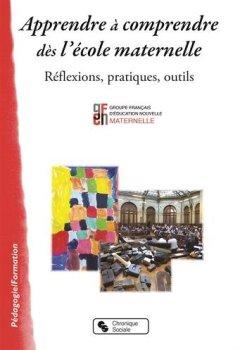 Livres Couvertures de Apprendre à comprendre dès l'école maternelle : Réflexions, pratiques, outils