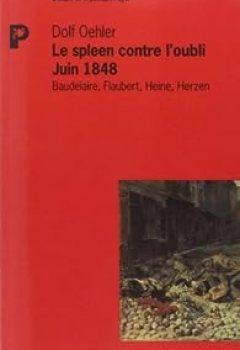 Livres Couvertures de Le spleen contre l'oubli, juin 1848 : Baudelaire, Flaubert, Heine, Herzen