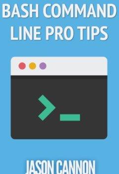 Livres Couvertures de Bash Command Line Pro Tips (English Edition)