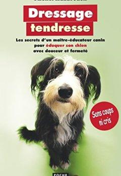 Livres Couvertures de Dressage tendresse : les secrets d'un maître-éducateur canin pour éduquer son chien avec douceur et fermeté