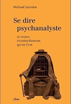 Livres Couvertures de Se dire psychanalyste et croire éventuellement qu'on l'est