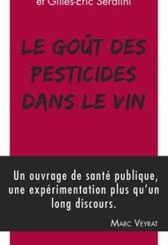 Livres Couvertures de Le goût des pesticides dans le vin : Avec un Petit guide pour reconnaître les goûts des pesticides