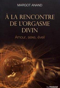 Livres Couvertures de A la rencontre de l'orgasme divin : Amour, sexe, éveil