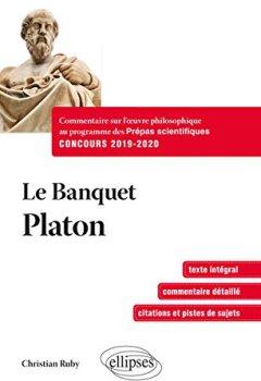 Livres Couvertures de Le Banquet - Platon. Commentaire sur l'œuvre philosophique au programme des prépas scientifiques 1re et 2e années - Concours 2019-2020