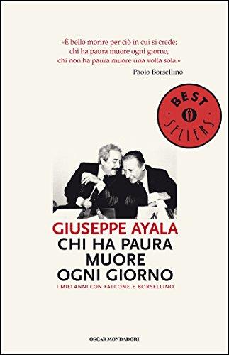 Chi ha paura muore ogni giorno: I miei anni con Falcone e Borsellino (Oscar bestsellers Vol. 1957)