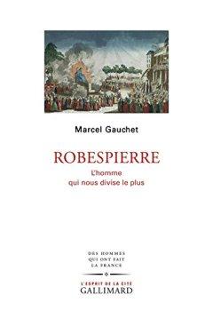 Telecharger Robespierre: L'homme qui nous divise le plus de Marcel Gauchet