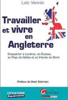 Livres Couvertures de Travailler et vivre en Angleterre : S'expatrier à Londres, en Ecosse, au Pays de Galles et en Irlande du Nord
