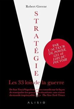 Livres Couvertures de Stratégie, les 33 lois de la guerre: Les 33 stratégies les plus efficaces (prouvées historiquement !) pour vaincre le jeu social et subtil de notre quotidien.