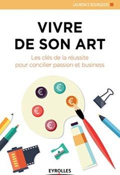 Livres Couvertures de Vivre de son art: Les clés de la réussite pour concilier passion et business