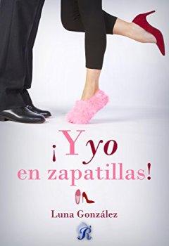 Portada del libro de¡Y yo en zapatillas! (Romantic Ediciones)