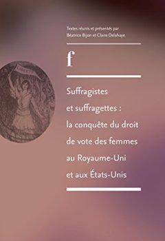 Livres Couvertures de Suffragistes et suffragettes: La conquête du droit de vote des femmes au Royaume-Uni et aux États-Unis
