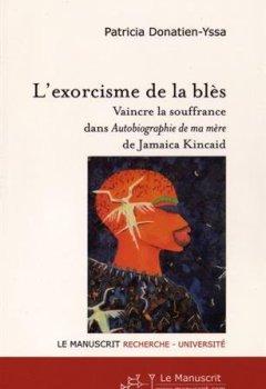Livres Couvertures de L'exorcisme de la Blès: Vaincre la Souffrance dans Autobiographie de ma mere de Jamaica Kincaid