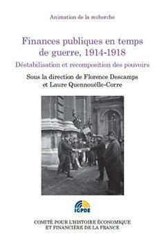 Livres Couvertures de Finances publiques en temps de guerre, 1914-1918 : Déstabilisation et recomposition des pouvoirs