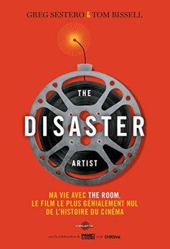 Livres Couvertures de The Disaster Artist: Ma vie avec The Room, le film le plus génialement nul de l'histoire du cinéma
