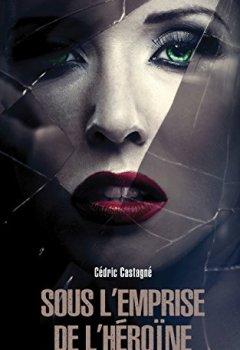 Livres Couvertures de Sous l'emprise de l'héroïne : thriller psychologique, suspense