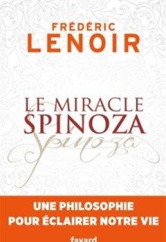 Livres Couvertures de Le miracle Spinoza: Une philosophie pour éclairer notre vie