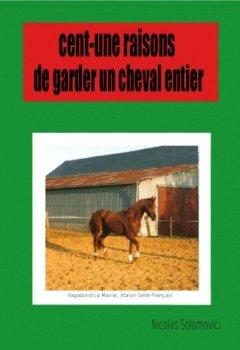Livres Couvertures de Cent-une raisons de garder un cheval entier