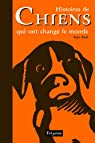 Histoires de chiens qui ont changé le monde