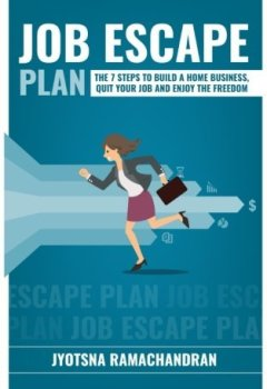 Livres Couvertures de Job Escape Plan: The 7 Steps to Build a Home Business, Quit your Job & Enjoy the Freedom by Jyotsna Ramachandran (2015-04-23)