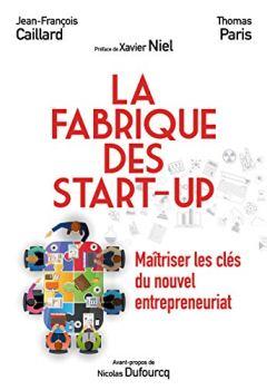 Livres Couvertures de La fabrique des start-up : Maîtriser les clés du nouvel entrepreneuriat