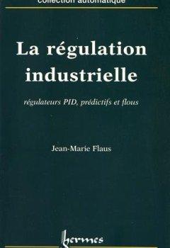 Livres Couvertures de La régulation industrielle : régulateurs PID, prédictifs et flous