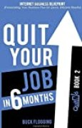 Quit Your Job in 6 Months: Book 2: Internet Business Blueprint (Formulating Your Business Plan for Quick, Efficient Results) (Volume 2) by Buck Flogging (2015-07-08)