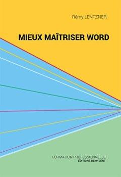 Livres Couvertures de Mieux maîtriser Word: Un outil de familiarisation au traitement de texte Word (Informatique du quotidien)
