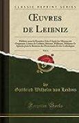 Oeuvres de Leibniz, Vol. 1: Publiées Pour La Première Fois d'Après Les Manuscrits Originaux; Lettres de Leibniz, Bossuet, Pellisson, Molanus Et ... Et Des Catholiques (Classic Reprint)