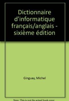 Livres Couvertures de DICTIONNAIRE FRANCAIS-ANGLAIS D'INFORMATIQUE. : Bureautique, Télématique, Micro-informatique, 6ème édition