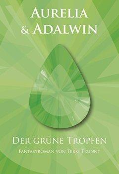 Buchdeckel von Aurelia & Adalwin: Band 1 - Der grüne Tropfen