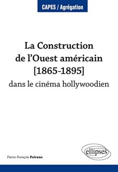 Livres Couvertures de La Construction de l'Ouest américain [1865-1895] dans le cinéma hollywoodien