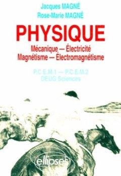 Livres Couvertures de PHYSIQUE. Mécanique, Electricité, Magnétisme, Electromagnétisme, PCEM 1, PCEM 2, DEUG Sciences, Rappels de cours, Exercices corrigés, QCM avec réponses