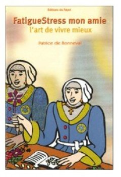 Livres Couvertures de FatigueStress, mon amie : L'art de vivre mieux (Art de vivre)