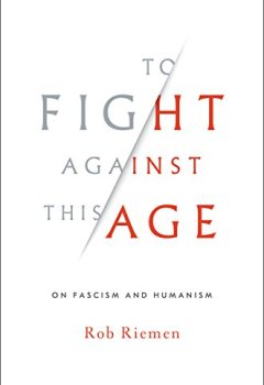 Livres Couvertures de To Fight Against This Age: On Fascism and Humanism