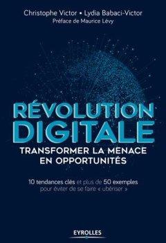 Livres Couvertures de Révolution digitale - Transformer la menace en opportunités : 10 tendances clés - Plus de 50 exemples emblématiques pour éviter de se faire