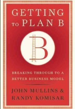 Livres Couvertures de (Getting to Plan B: Breaking Through to a Better Business Model) By Mullins, John (Author) Hardcover on (09 , 2009)