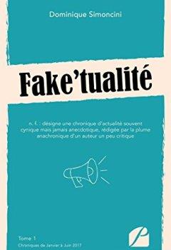 Livres Couvertures de Fake'tualité: Tome 1 : Chroniques de Janvier à Juin 2017