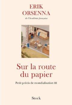 Livres Couvertures de Sur la route du papier : Petit précis de mondialisation III (Essais - Documents)