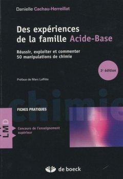 Livres Couvertures de Des expériences de la famille acide-base : Réussir, exploiter et commenter 50 manipulations de chimie
