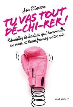 Livres Couvertures de Tu vas tout dé-chi-rer !: Réveillez la badass qui sommeille en vous et transformez votre vie