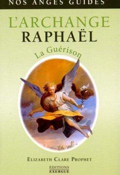 L'Archange Raphaël : La guérison de Elizabeth Clare Prophet
