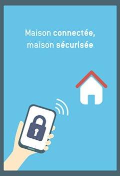 Livres Couvertures de Maison connectée, maison sécurisée: Conseils et astuces pour sécuriser votre logement